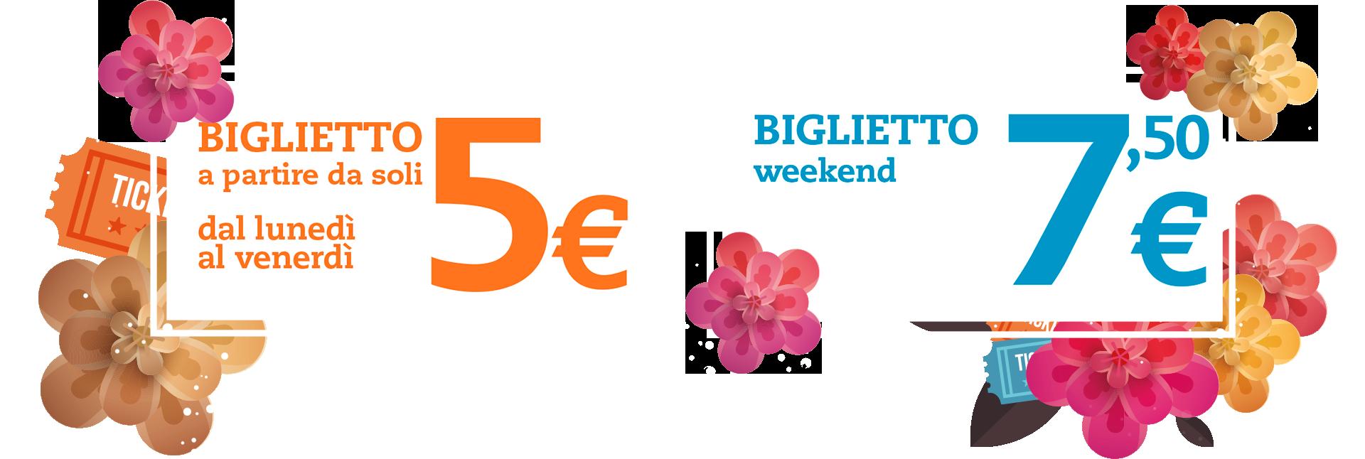 Biglietto a partire da soli 5€ dal lunedì al venerdì. Biglietto a partire da soli 7,5€ nel weekend.