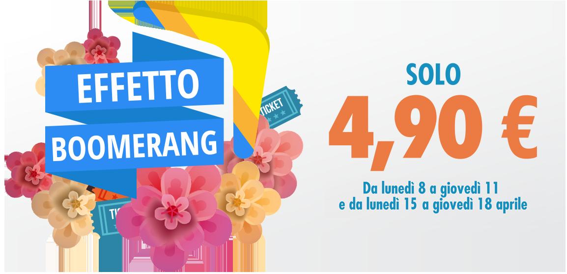 Effetto Boomerang solo 4,90€ da lunedì 8 a giovedì 11 e da lunedì 14 a giovedì 18 aprile